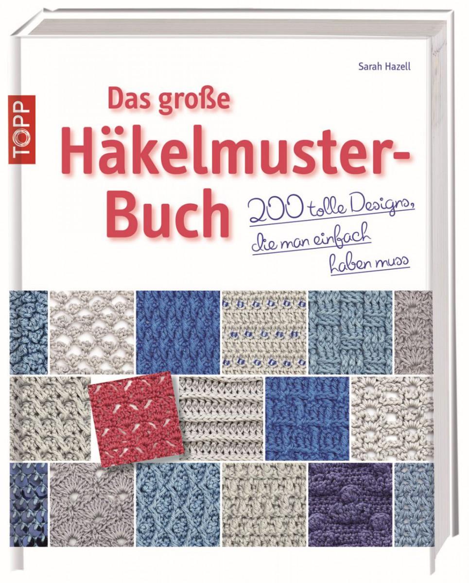 Das große Häkelmuster-Buch - 200 tolle Designs, die man einfach ...