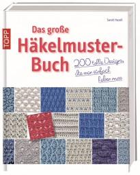 Das große Häkelmuster-Buch - 200 tolle Designs, die man einfach haben muss