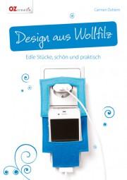 Design aus Wollfilz - Edle Stücke, schön und praktisch