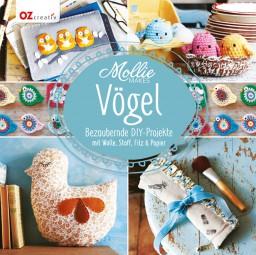 Mollie Makes-Vögel - Bezaubernde DIY-Projekte mit Wolle, Stoff, Filz & Papier